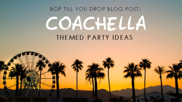 Coachella Themed Party Ideas | Bop Till You Drop