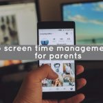 Top screen time management tips for parents